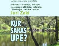 """Tikšanās ar ģeologu Juri Zaķi """"Kur sākas upe?"""""""