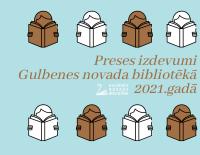 Preses izdevumi Gulbenes novada bibliotēkā 2021.gadā